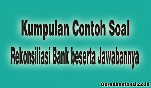 Contoh Soal Rekonsiliasi Bank
