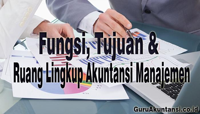 fungsi tujuan ruang lingkup manajemen akuntansi