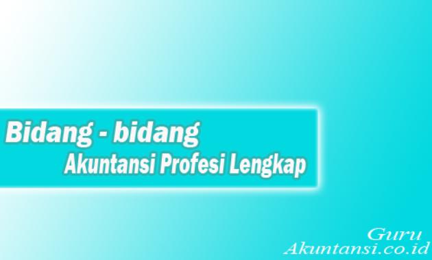 Bidang Akuntansi Profesi Lengkap