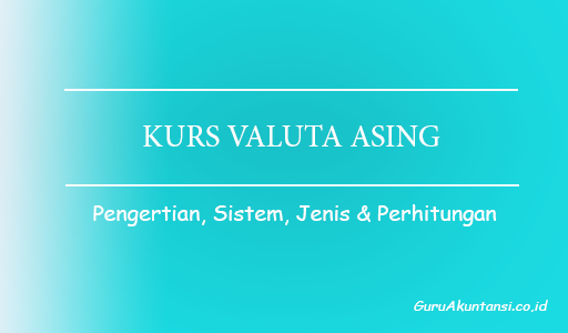 pengertian Kurs Valuta Asing