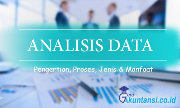Pengertian Analisis Data Beserta Prosedur Jenis Dan Manfaatnya