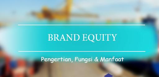 pengertian ekuitas merek brand equity