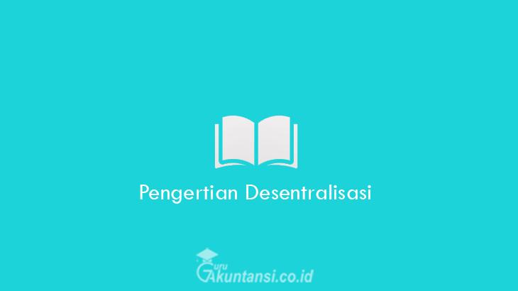 Pengertian-Desentralisasi