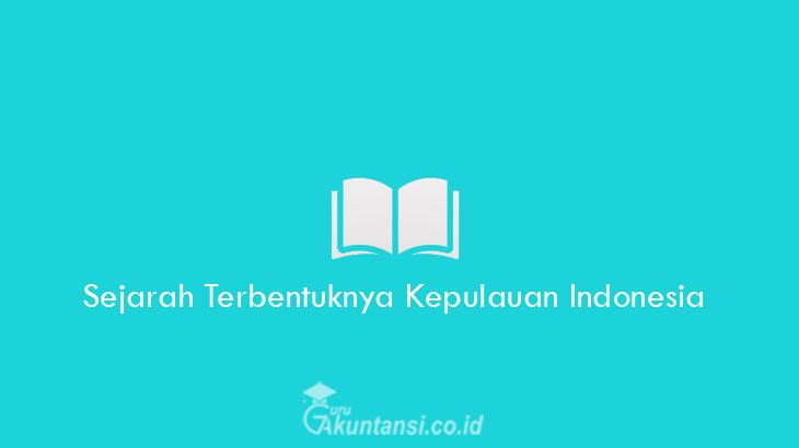 Sejarah-Terbentuknya-Kepulauan-Indonesia