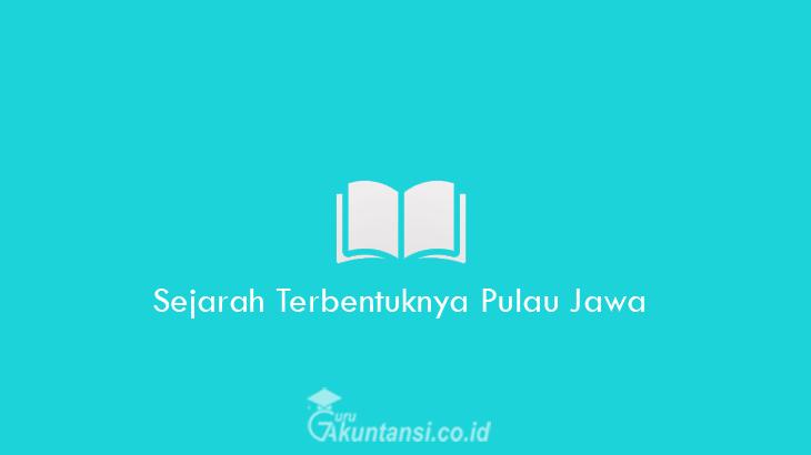 Sejarah-Terbentuknya-Pulau-Jawa