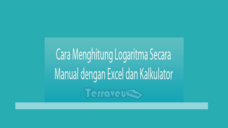Cara Menghitung Logaritma Secara Manual dengan Excel dan Kalkulator