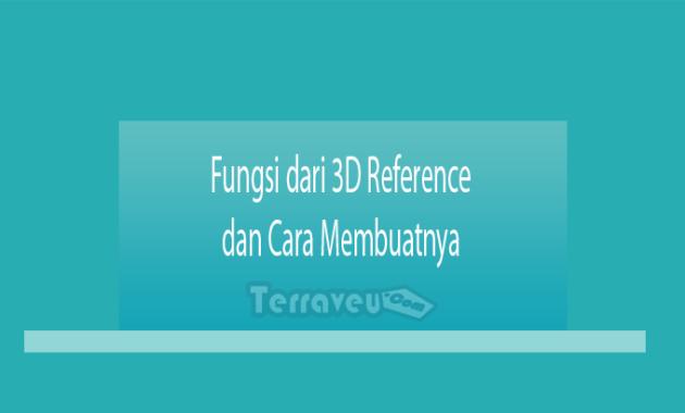 Fungsi dari 3D Reference dan Cara Membuatnya
