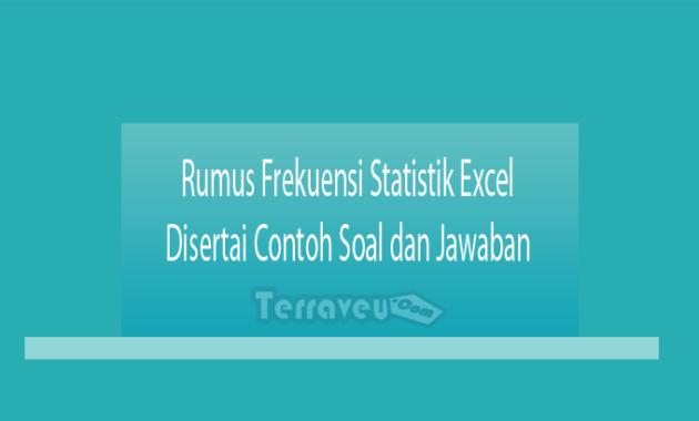 Rumus Frekuensi Statistik Excel Disertai Contoh Soal dan Jawaban